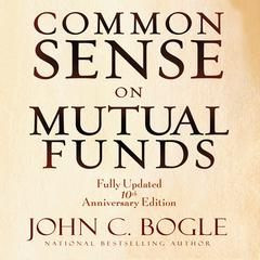 Common Sense on Mutual Funds: Fully Updated 10th Anniversary Edition Audiobook, by