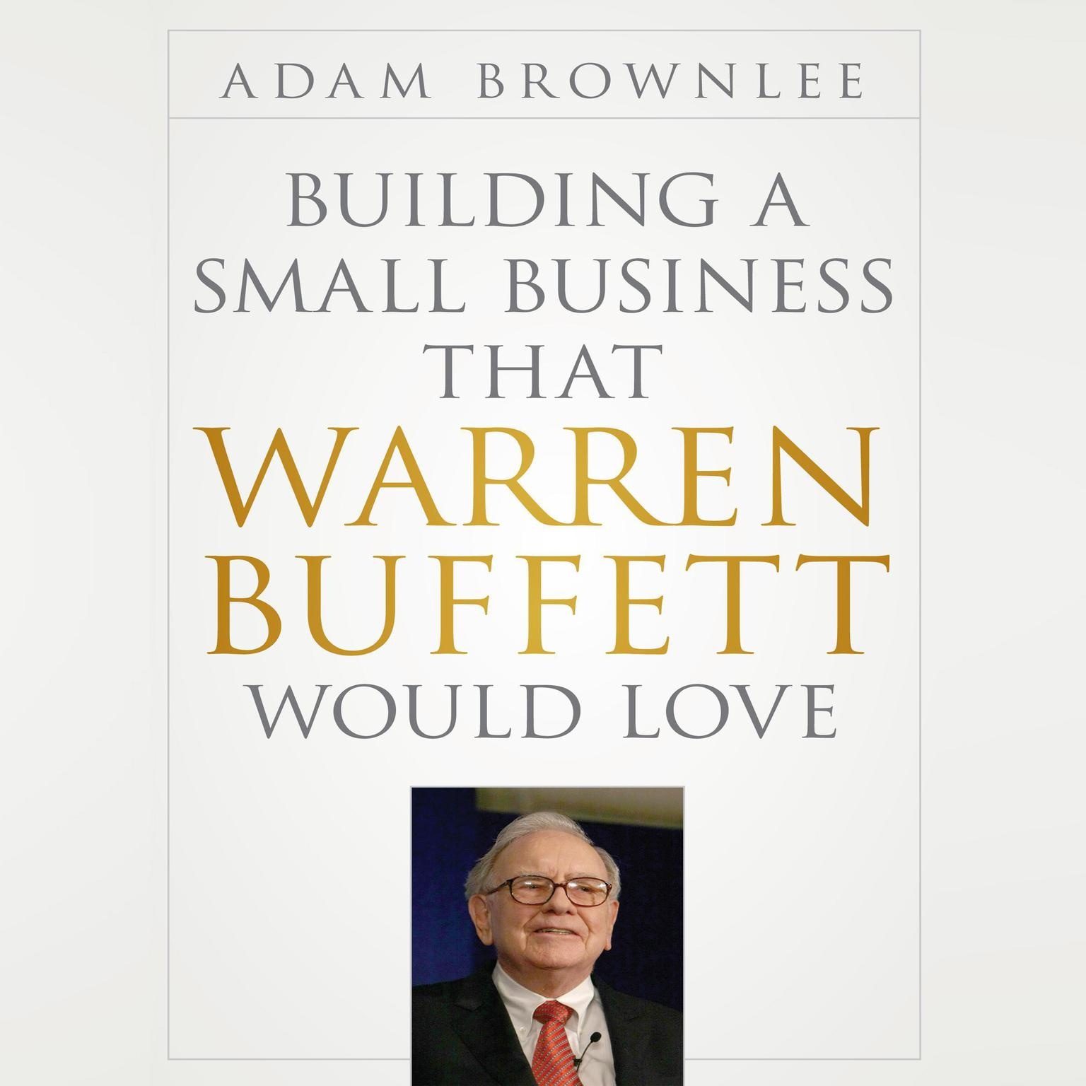 Printable Building a Small Business That Warren Buffett Would Love Audiobook Cover Art