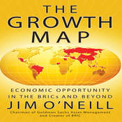 The Growth Map: Economic Opportunity in the BRICs and Beyond Audiobook, by Jim O'Neill