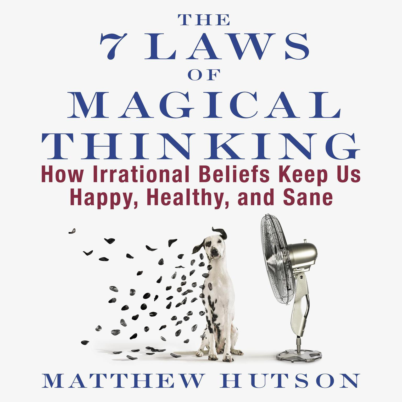 Printable The 7 Laws of Magical Thinking: How Irrational Beliefs Keep Us Happy, Healthy, and Sane Audiobook Cover Art