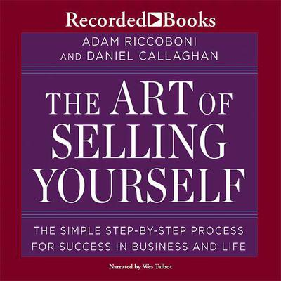 The Art of Selling Yourself: The SImple Step-By-Step Process for Success in Business and Life Audiobook, by Adam Riccoboni