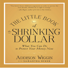 The Little Book of the Shrinking Dollar: What You Can Do to Protect Your Money Now Audiobook, by Addison Wiggin
