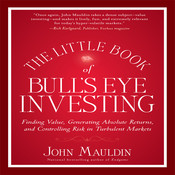 The Little Book of Bull's Eye Investing: Finding Value, Generating Absolute Returns, and Controlling Risk in Turbulent Markets, by John Mauldin