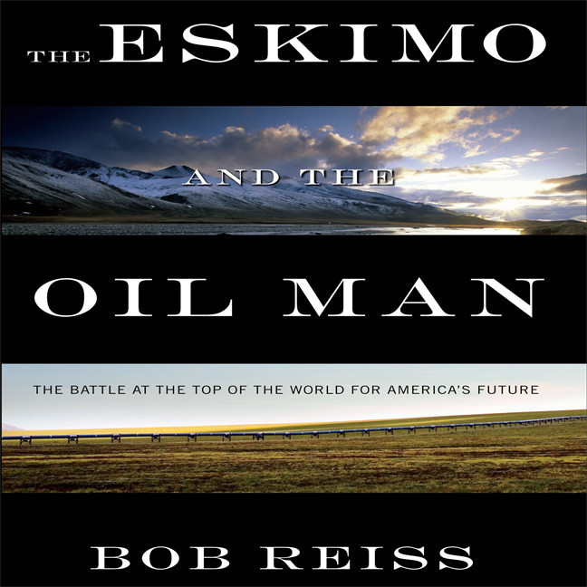 Printable The Eskimo and the Oil Man: The Battle at the Top of the World for America's Future Audiobook Cover Art