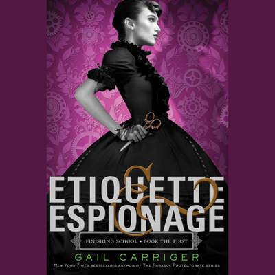 Etiquette & Espionage Audiobook, by Gail Carriger