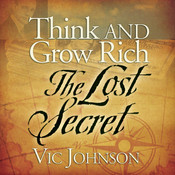 Think and Grow Rich: The Lost Secret, by Vic Johnson