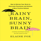Rainy Brain, Sunny Brain: How to Retrain Your Brain to Overcome Pessimism and Achieve a More Positive Outlook Audiobook, by Elaine Fox