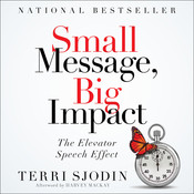Small Message, Big Impact: The Elevator Speech Effect, by Terri L. Sjodin