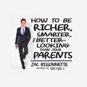 How to Be Richer, Smarter, and Better-Looking Than Your Parents Audiobook, by Zac Bissonnette