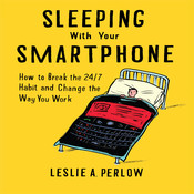 Sleeping with Your Smart Phone: How to Break the 24/7 Habit and Change the Way You Work Audiobook, by Leslie A. Perlow