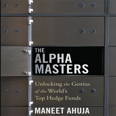 The Alpha Masters: Unlocking the Genius of the Worlds Top Hedge Funds Audiobook, by Maneet Ahuja
