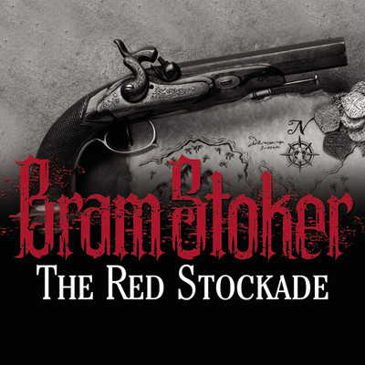 The Red Stockade Audiobook, by Bram Stoker