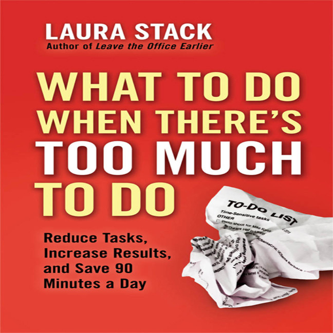 Printable What To Do When There's Too Much To Do: Reduce Tasks, Increase Results, and Save 90 a Minutes Day Audiobook Cover Art
