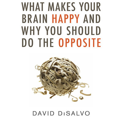 What Makes Your Brain Happy and Why You Should Do the Opposite Audiobook, by David DiSalvo