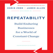 Repeatability: Build Enduring Businesses for a World of Constant Change Audiobook, by Chris Zook, James Allen