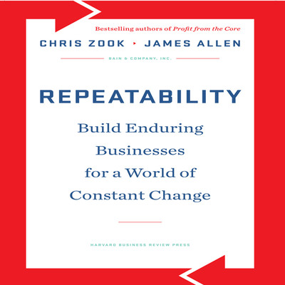 Repeatability: Build Enduring Businesses for a World of Constant Change Audiobook, by Chris Zook