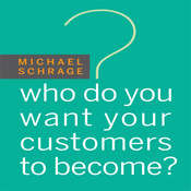 Who Do You Want Your Customers to Become Audiobook, by Michael Schrage