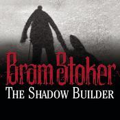 The Shadow Builder Audiobook, by Bram Stoker