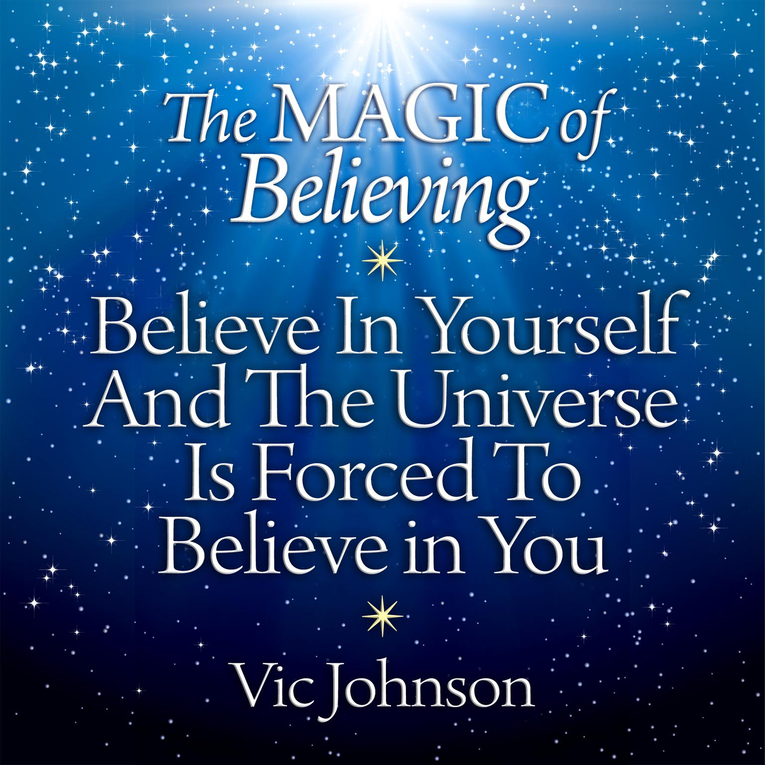 Printable The Magic of Believing: Believe in Yourself and the Universe Is Forced to Believe in You Audiobook Cover Art