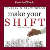Make Your SHIFT: The Five Most Powerful Moves You Can Make to Get Where YOU Want to Go Audiobook, by Beverly D. Flaxington