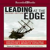 Leading at the Edge: Leadership Lessons from the Extraordinary Saga of Shackleton's Antarctic Expedition Audiobook, by Dennis N. T. Perkins