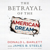 The Betrayal of the American Dream Audiobook, by Donald L. Barlett, James B. Steele