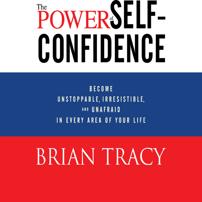 Printable The Power of Self-Confidence: Become Unstoppable, Irresistible, and Unafraid in Every Area of Your Life Audiobook Cover Art