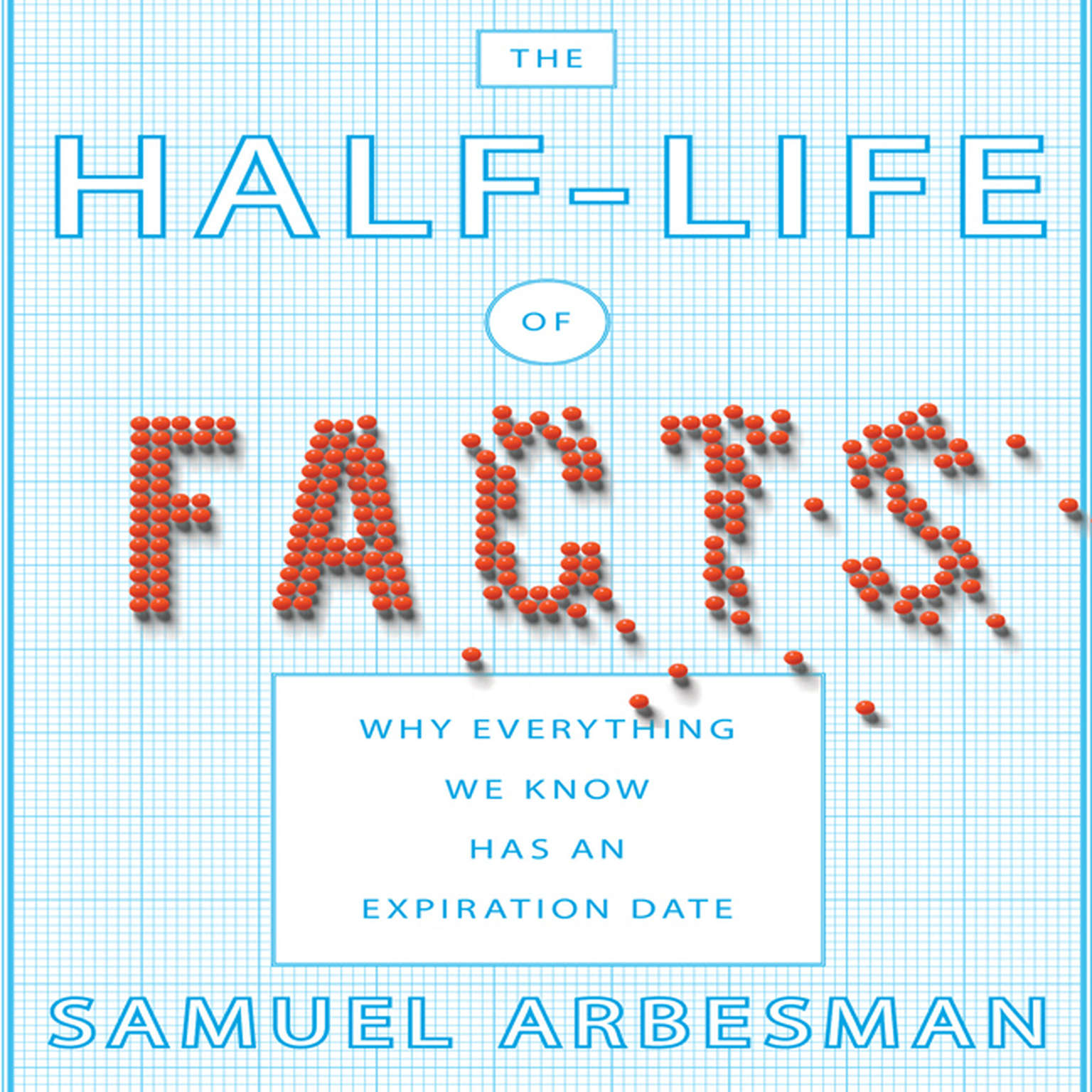 Printable The Half-Life of Facts: Why Everything We Know Has an Expiration Date Audiobook Cover Art