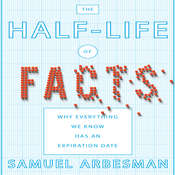 The Half-life of Facts: Why Everything We Know Has an Expiration Date Audiobook, by Samuel Arbesman