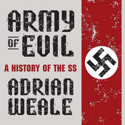 Army of Evil: A History of the SS Audiobook, by Adrian Weale