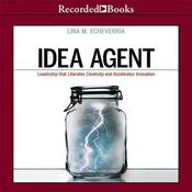 Idea Agent: Leadership that Liberates Creativity and Accelerates Innovation Audiobook, by Lina M. Echeverría