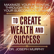 Maximize Your Potential through the Power of Your Subconscious Mind to Create Wealth and Success, by Joseph Murphy