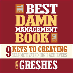 The Best Damn Management Book Ever: 9 Keys to Creating Self-Motivated High Achievers Audiobook, by Warren Greshes