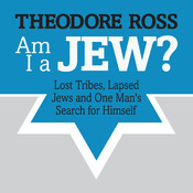 Am I a Jew?: Lost Tribes, Lapsed Jews, and One Man's Search for Himself Audiobook, by Theodore Ross