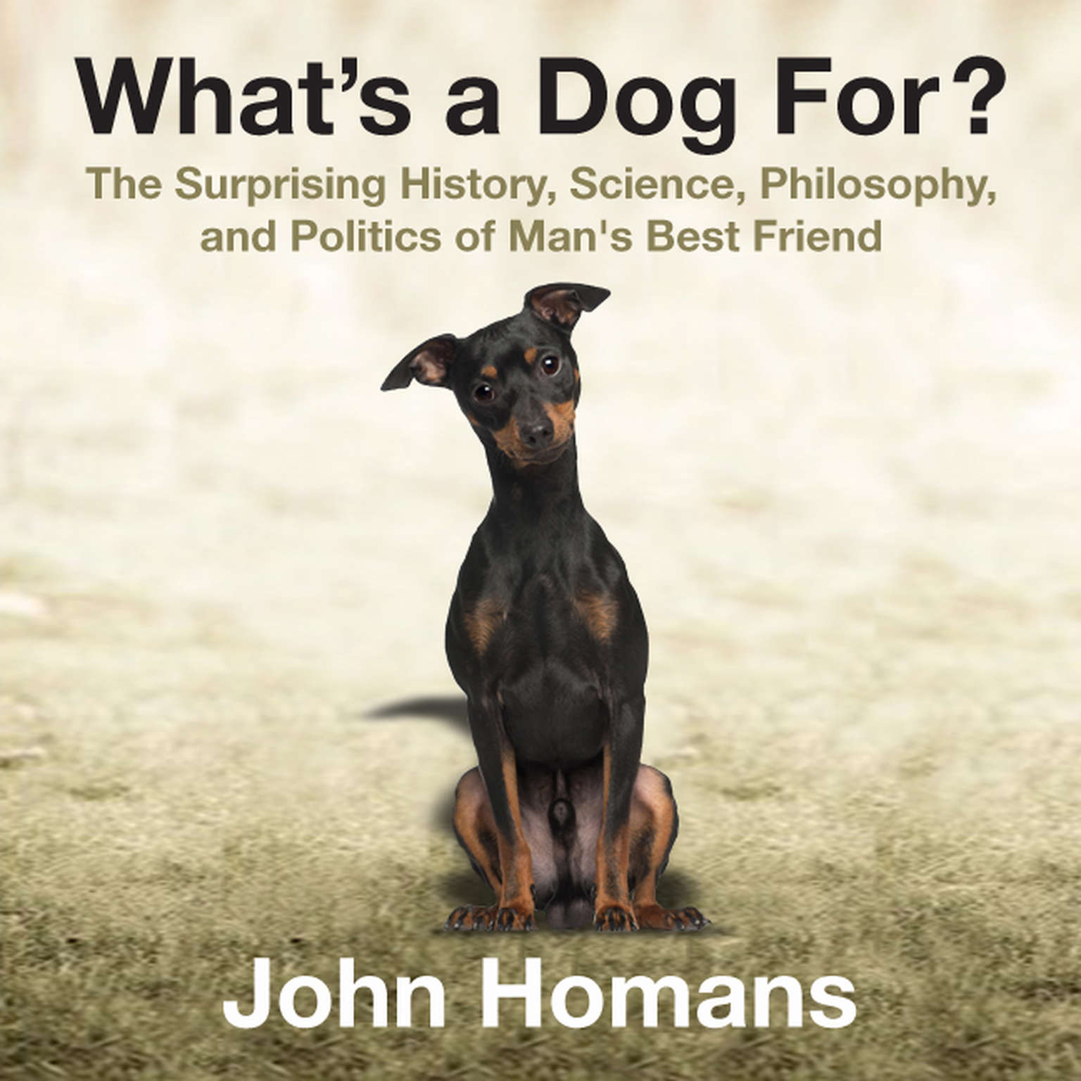 Printable What's a Dog For?: The Surprising History, Science, Philosophy, and Politics of Man's Best Friend Audiobook Cover Art