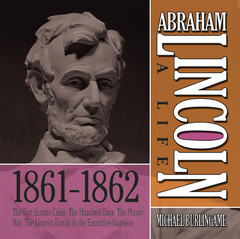 Abraham Lincoln: A Life 1861-1862: The Fort Sumter Crisis, The Hundred Days, The Phony War, The Lincoln Family in the Executive Mansion Audiobook, by Michael Burlingame