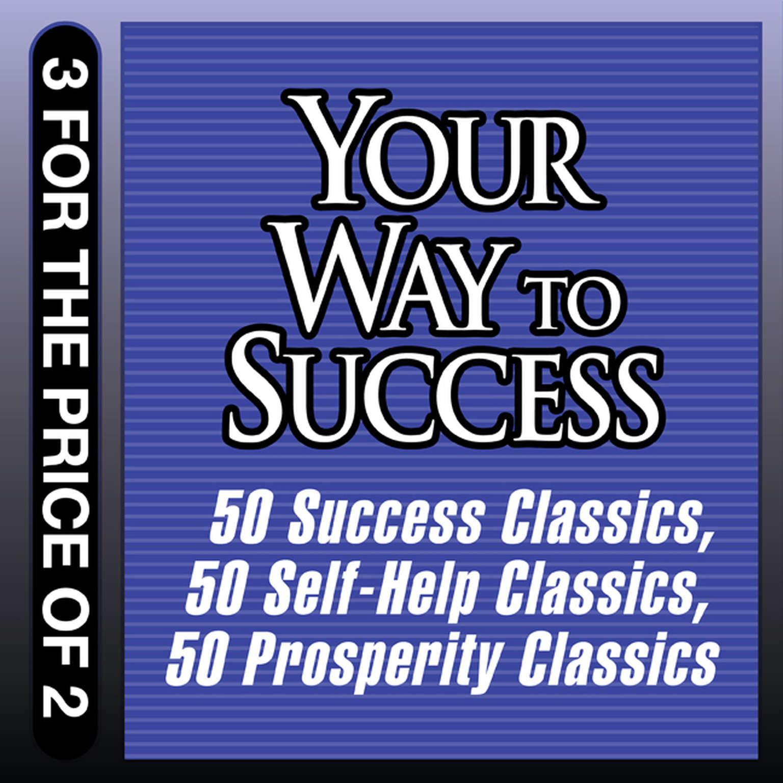 Printable Your Way to Success: 50 Success Classics; 50 Self-Help Classics; 50 Prosperity Classics Audiobook Cover Art