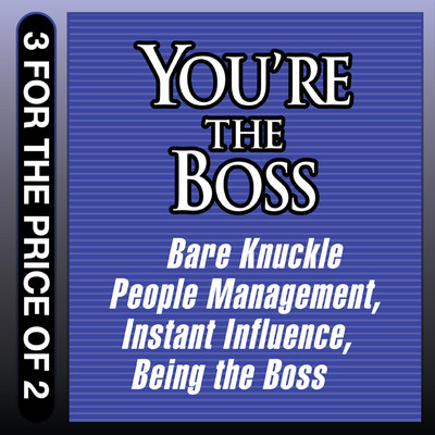 Youre the Boss: Bare Knuckle People Management; Instant Influence; Being the Boss Audiobook, by John Kulisek
