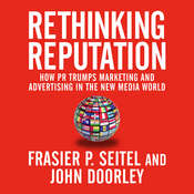Rethinking Reputation: How PR Trumps Marketing and Advertising in the New Media World Audiobook, by Fraser P. Seitel