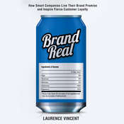 Brand Real: How Smart Companies Live Their Brand Promise and Inspire Fierce Customer Loyalty, by Laurence Vincent