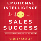Emotional Intelligence for Sales Success: Connect with Customers and Get Results, by Colleen Stanley