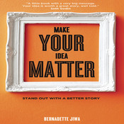 Make Your Idea Matter: Stand Out with a Better Story, by Bernadette Jiwa