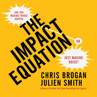 The Impact Equation: Are You Making Things Happen or Just Making Noise? Audiobook, by Chris Brogan