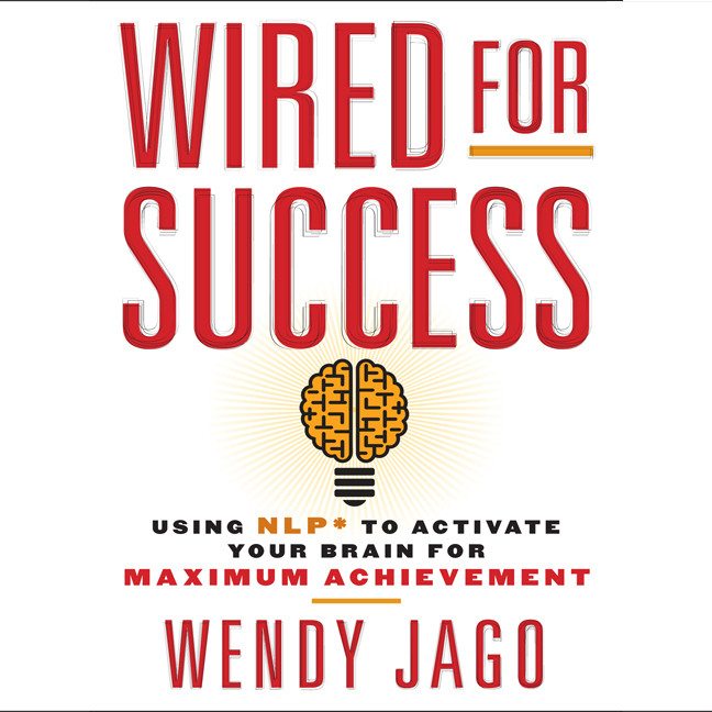Printable Wired for Success: Using NPL to Activate Your Brain for Maximum Achievement Audiobook Cover Art