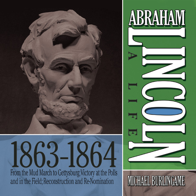 Printable Abraham Lincoln: A Life 1863-1864: From the Mud March to Gettysburg; Victory at the Polls and in the Field; Reconstruction and Re-Nomination Audiobook Cover Art