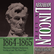 Abraham Lincoln: A Life 1864–1865: The Grand Offensive; Reelection; Victory at Last; The Final Days Audiobook, by Michael Burlingame