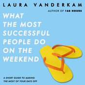 What the Most Successful People Do on the Weekend: A Short Guide to Making the Most of Your Days Off Audiobook, by Laura Vanderkam