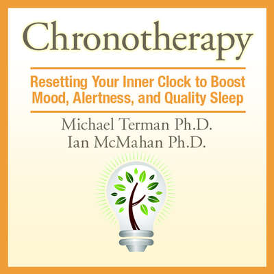 Chronotherapy: Resetting Your Inner Clock to Boost Mood, Alertness, and Quality Sleep Audiobook, by Michael Terman