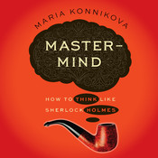 Mastermind: How to Think Like Sherlock Holmes Audiobook, by Maria Konnikova