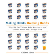 Making Habits, Breaking Habits: Why We Do Things, Why We Don't, and How to Make Any Change Stick, by Jeremy Dean